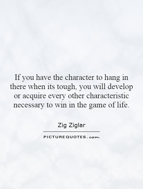 If you have the character to hang in there when its tough ...