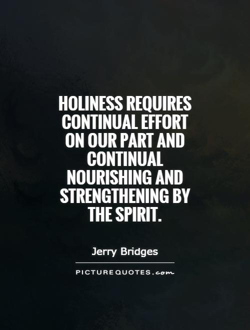 Holiness requires continual effort on our part and continual nourishing and strengthening by the Spirit Picture Quote #1