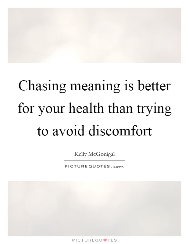 Chasing meaning is better for your health than trying to avoid discomfort Picture Quote #1