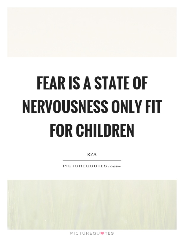 Fear is a state of nervousness only fit for children Picture Quote #1