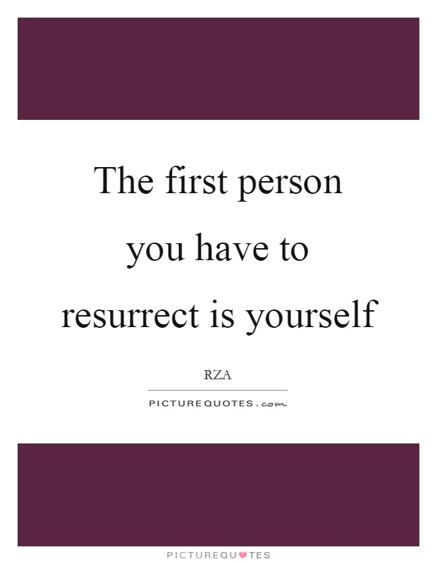 The first person you have to resurrect is yourself Picture Quote #1