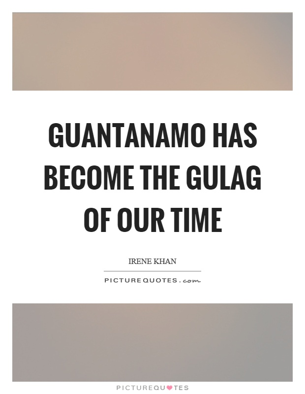 Guantanamo has become the gulag of our time Picture Quote #1