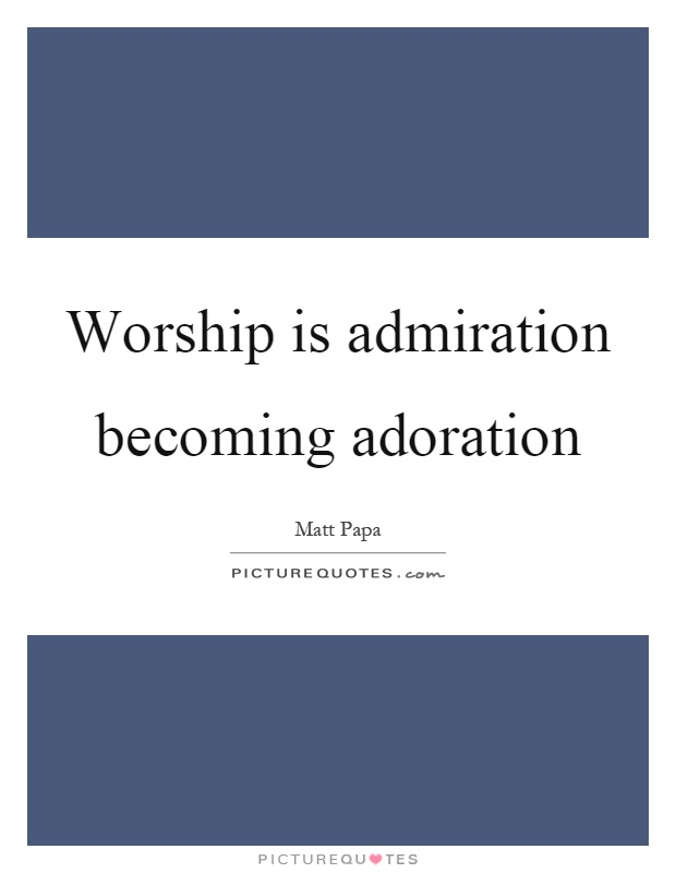Worship is admiration becoming adoration Picture Quote #1