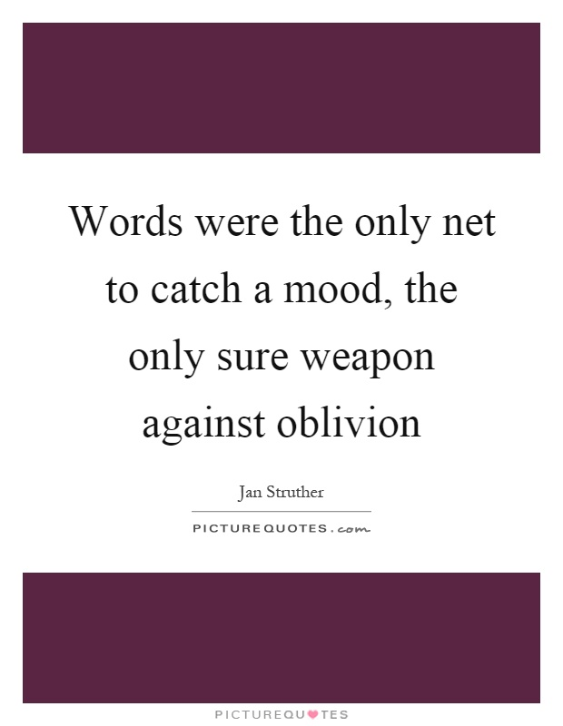 Words were the only net to catch a mood, the only sure weapon against oblivion Picture Quote #1