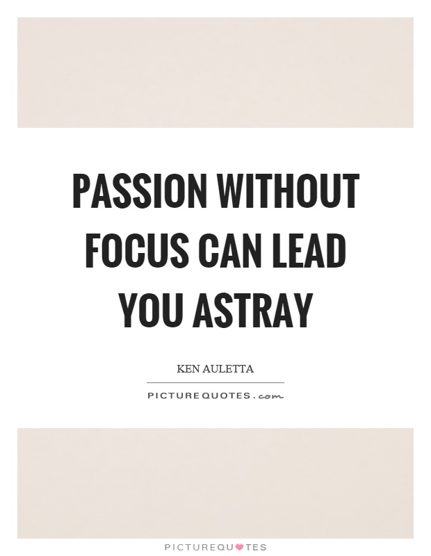 Passion without focus can lead you astray Picture Quote #1