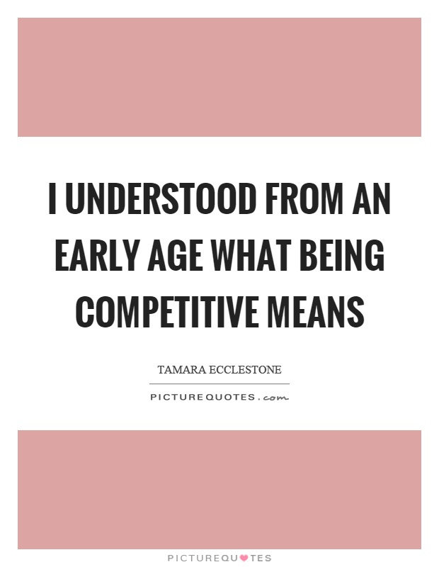 I understood from an early age what being competitive means Picture Quote #1
