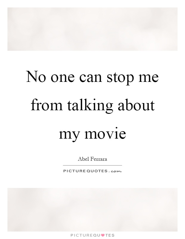 No one can stop me from talking about my movie Picture Quote #1
