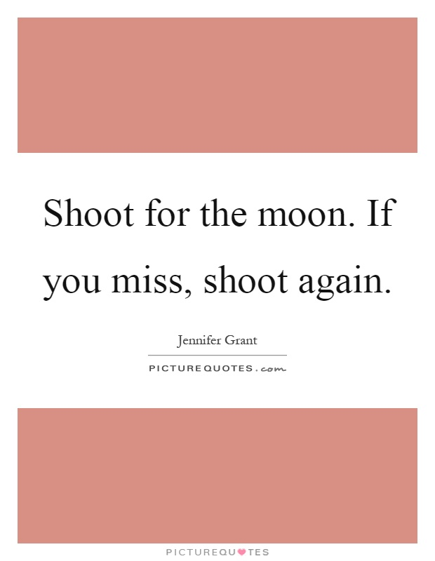 Shoot for the moon. If you miss, shoot again Picture Quote #1