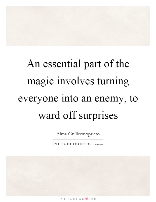 An essential part of the magic involves turning everyone into an enemy, to ward off surprises Picture Quote #1