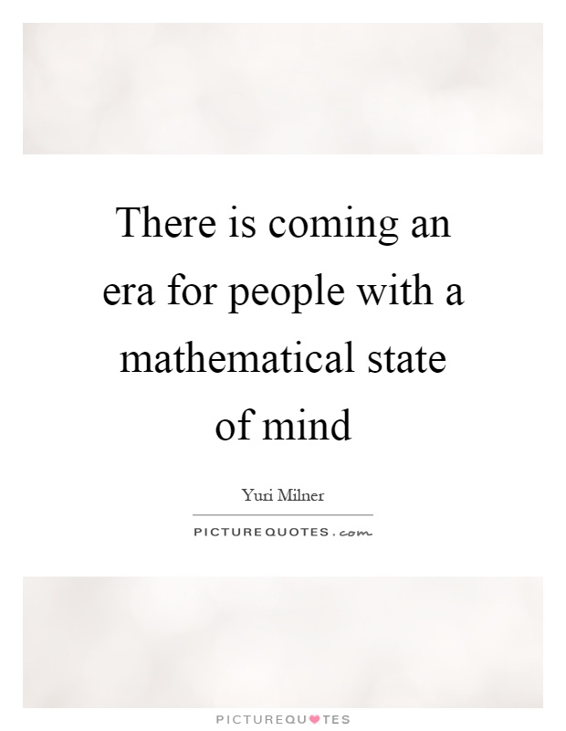 There is coming an era for people with a mathematical state of mind Picture Quote #1