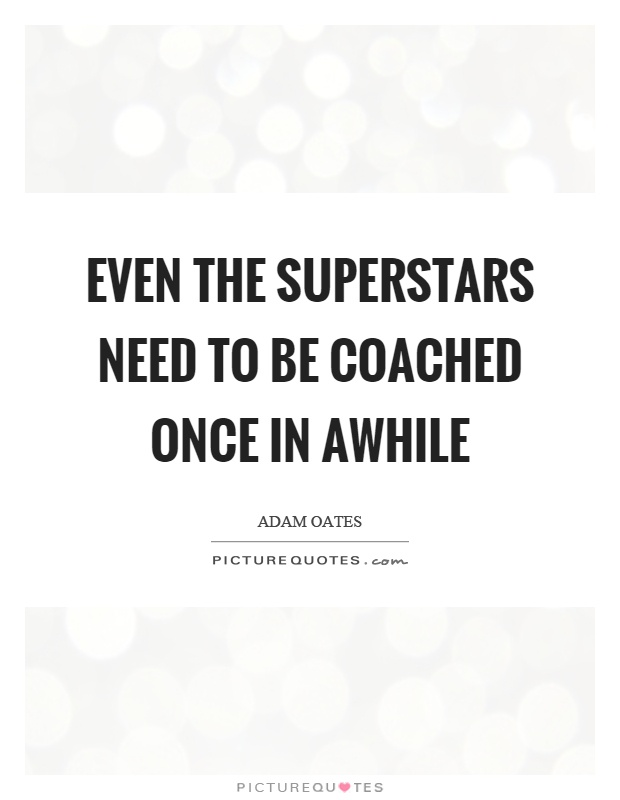 Even the superstars need to be coached once in awhile Picture Quote #1