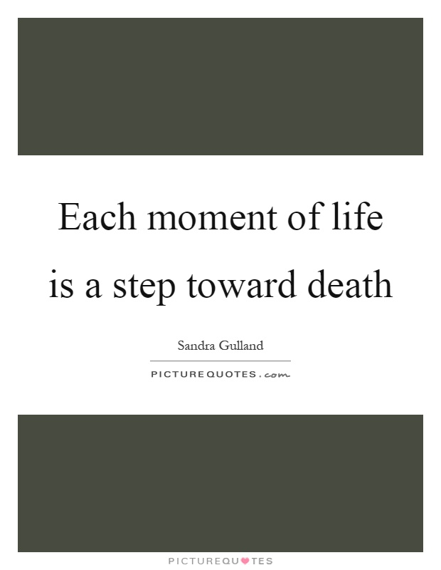 Each moment of life is a step toward death Picture Quote #1