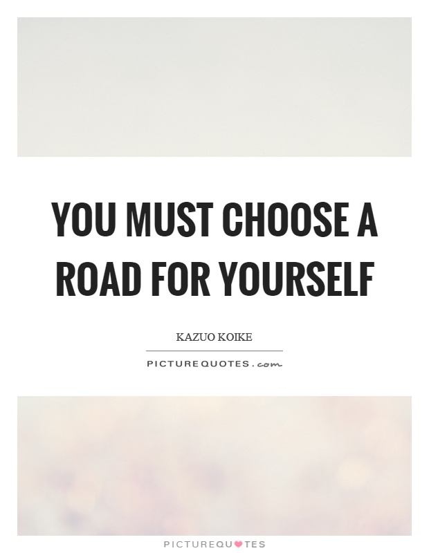 You must choose a road for yourself Picture Quote #1