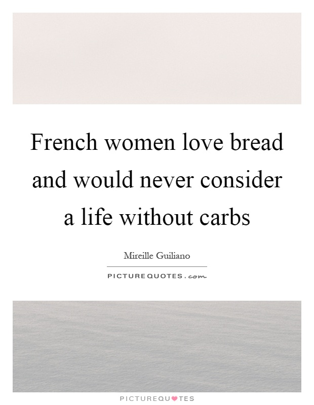 French women love bread and would never consider a life without carbs Picture Quote #1