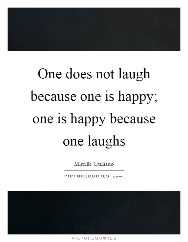 One does not laugh because one is happy; one is happy because one laughs Picture Quote #1