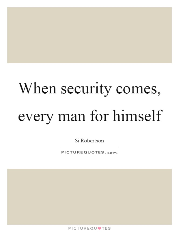 When security comes, every man for himself Picture Quote #1