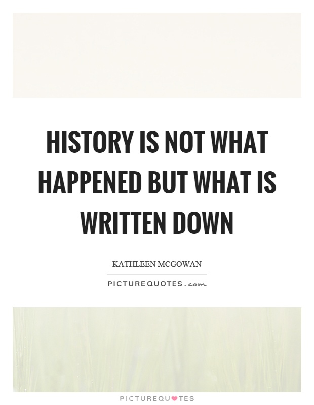 History is not what happened but what is written down Picture Quote #1