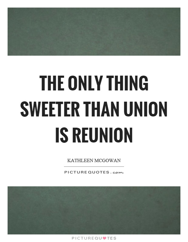 The only thing sweeter than union is reunion Picture Quote #1