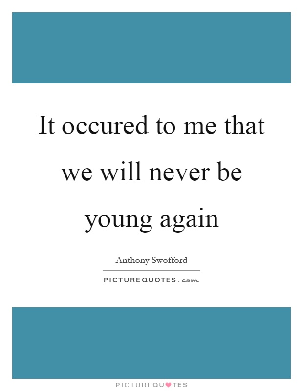 It occured to me that we will never be young again Picture Quote #1