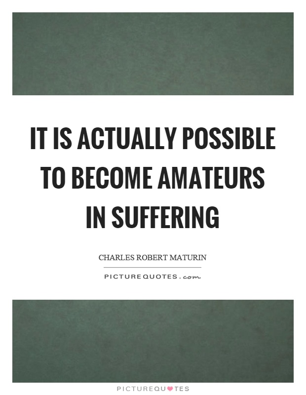 It is actually possible to become amateurs in suffering Picture Quote #1