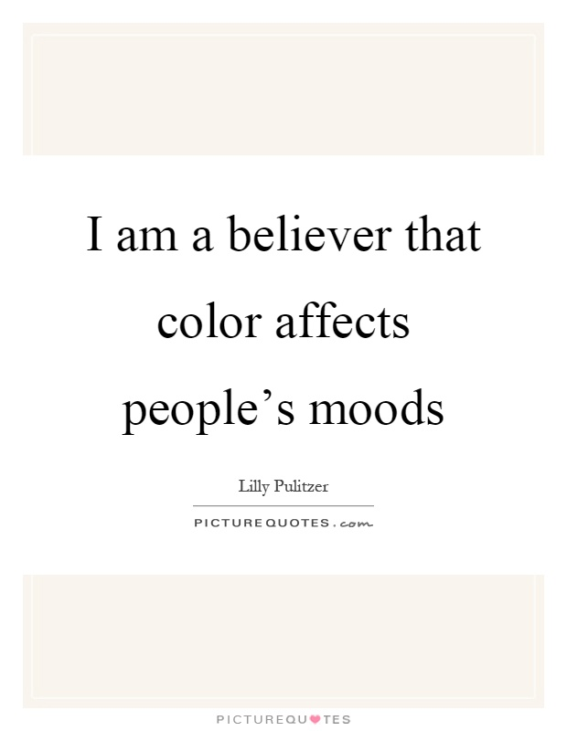 I am a believer that color affects people's moods Picture Quote #1