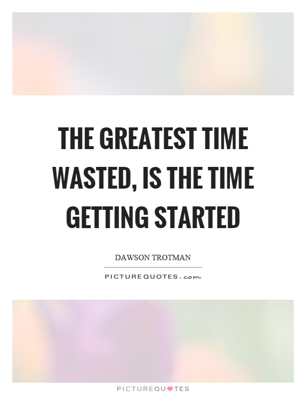 the greatest time wasted is the time getting started picture quotes