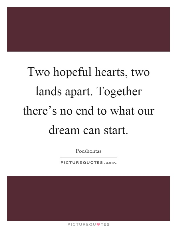 Two hopeful hearts, two lands apart. Together there's no end to what our dream can start Picture Quote #1