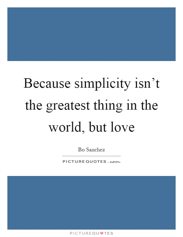 Because simplicity isn't the greatest thing in the world, but love Picture Quote #1