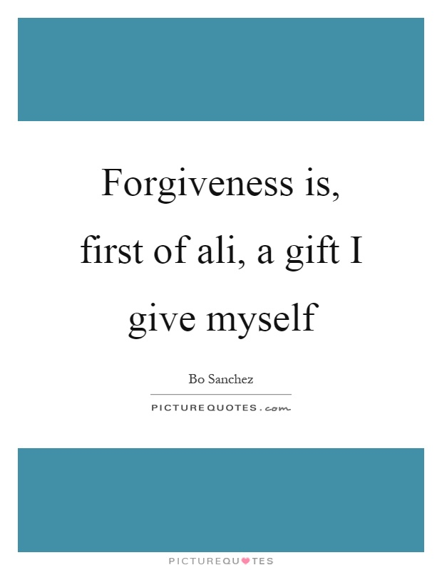 Forgiveness is, first of ali, a gift I give myself Picture Quote #1