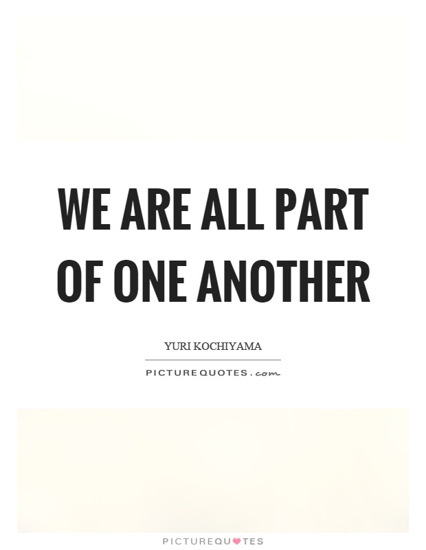 We are all part of one another Picture Quote #1
