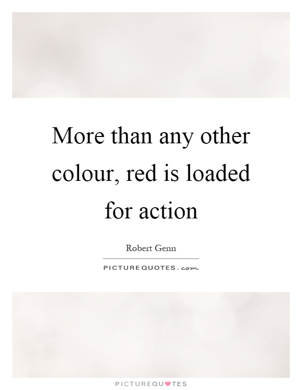 More Than Any Other Colour Red Is Loaded For Action Picture Quotes