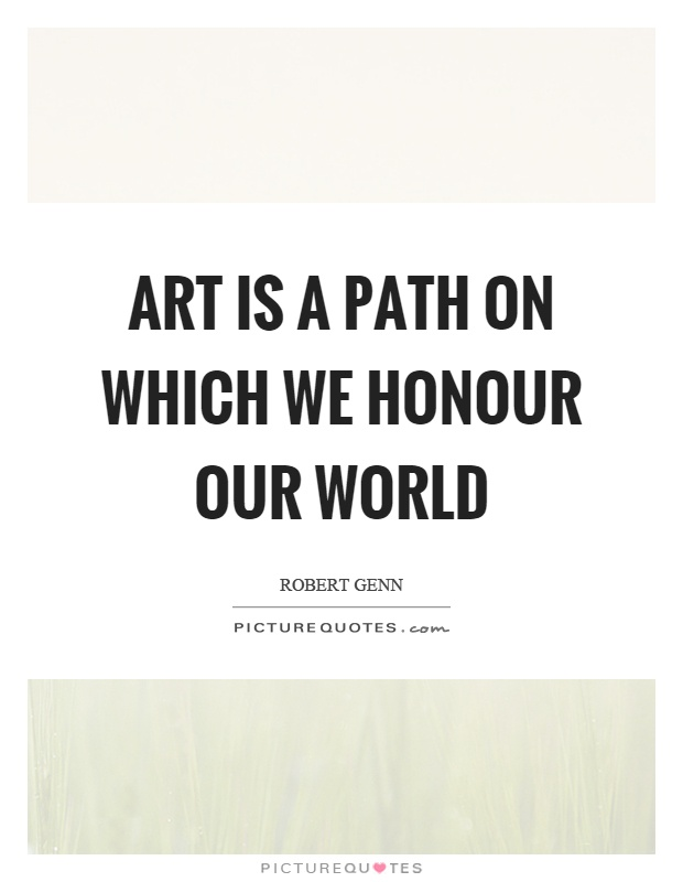 Art is a path on which we honour our world Picture Quote #1