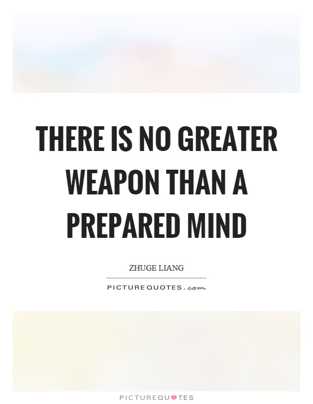 There is no greater weapon than a prepared mind Picture Quote #1