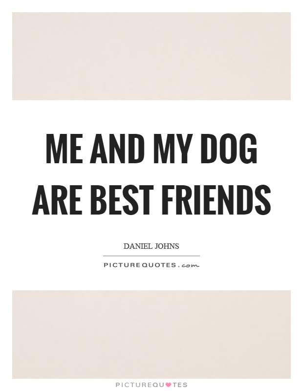 Me and my dog are best friends Picture Quote #1
