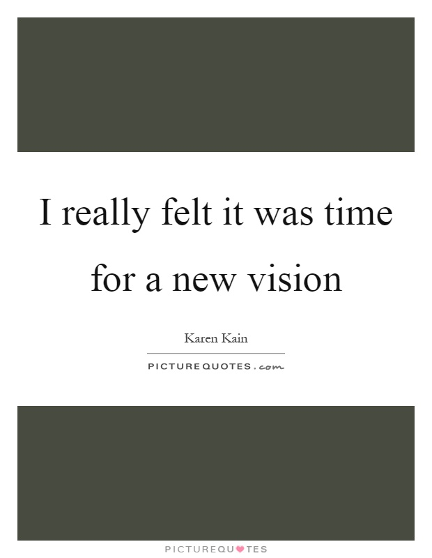 I really felt it was time for a new vision Picture Quote #1