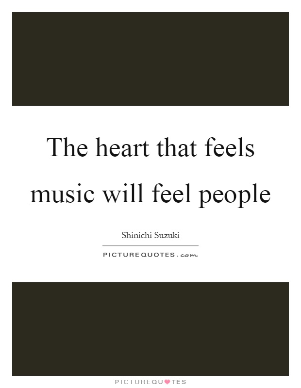 The heart that feels music will feel people Picture Quote #1