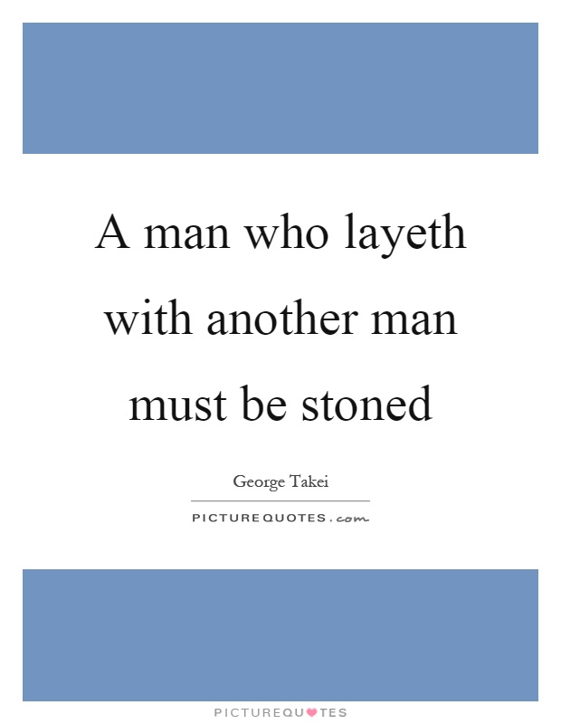 A man who layeth with another man must be stoned Picture Quote #1