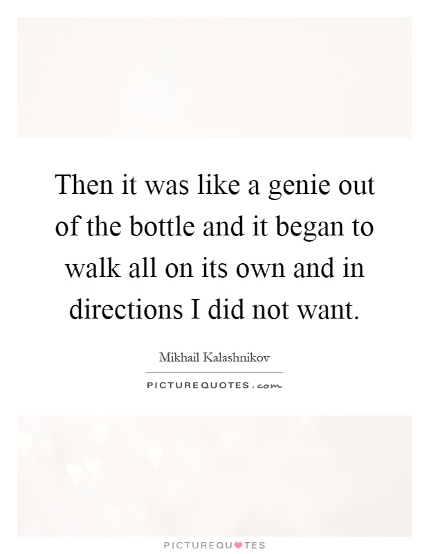 Then it was like a genie out of the bottle and it began to walk all on its own and in directions I did not want Picture Quote #1