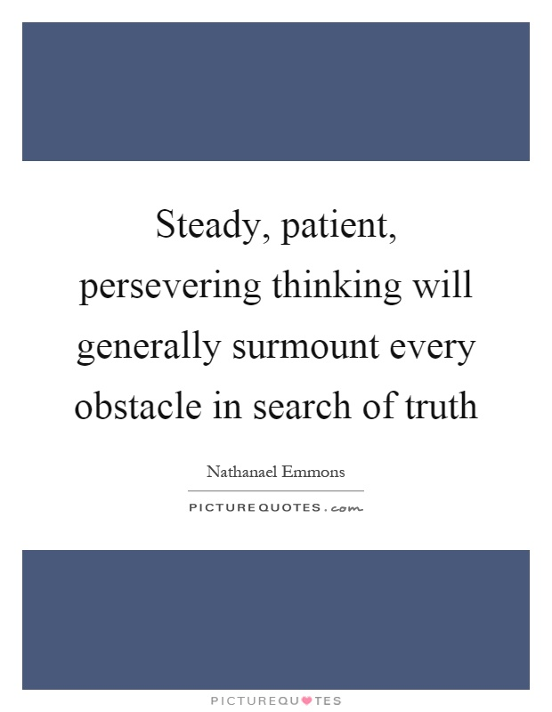 Steady, patient, persevering thinking will generally surmount every obstacle in search of truth Picture Quote #1