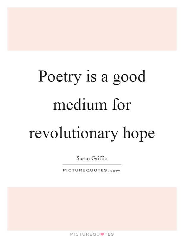 Poetry is a good medium for revolutionary hope Picture Quote #1