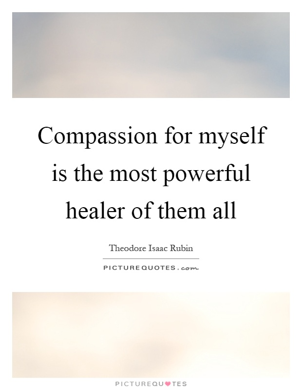Compassion for myself is the most powerful healer of them all Picture Quote #1