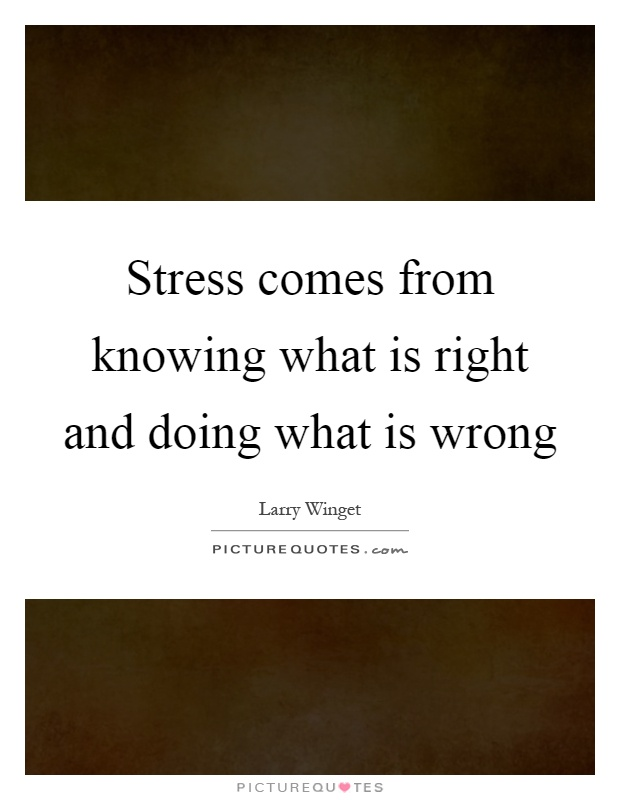 Stress comes from knowing what is right and doing what is wrong Picture Quote #1