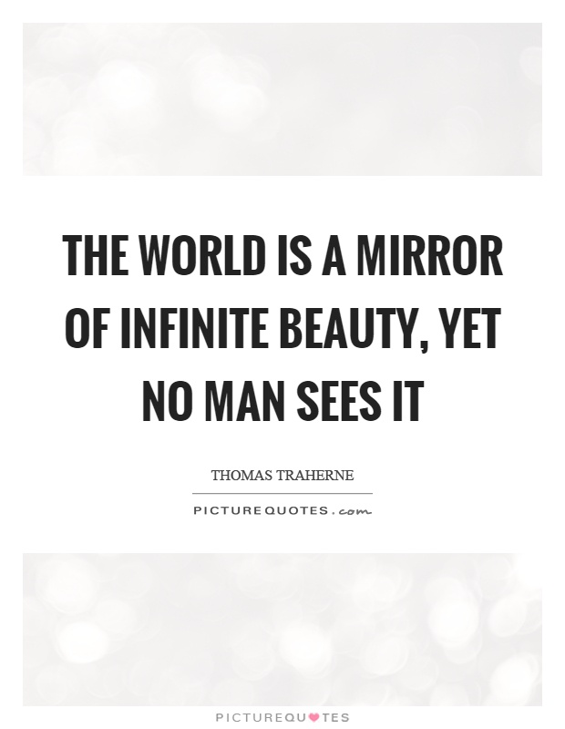 The world is a mirror of infinite beauty, yet no man sees it Picture Quote #1
