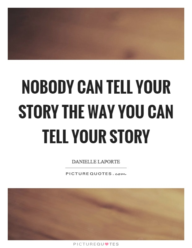 Nobody can tell your story the way you can tell your story Picture Quote #1