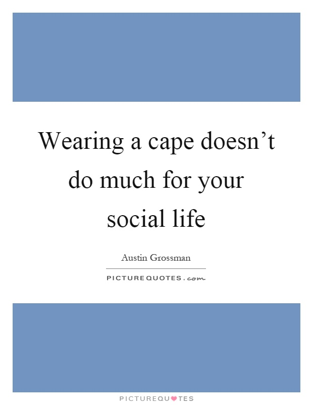 Wearing a cape doesn't do much for your social life Picture Quote #1