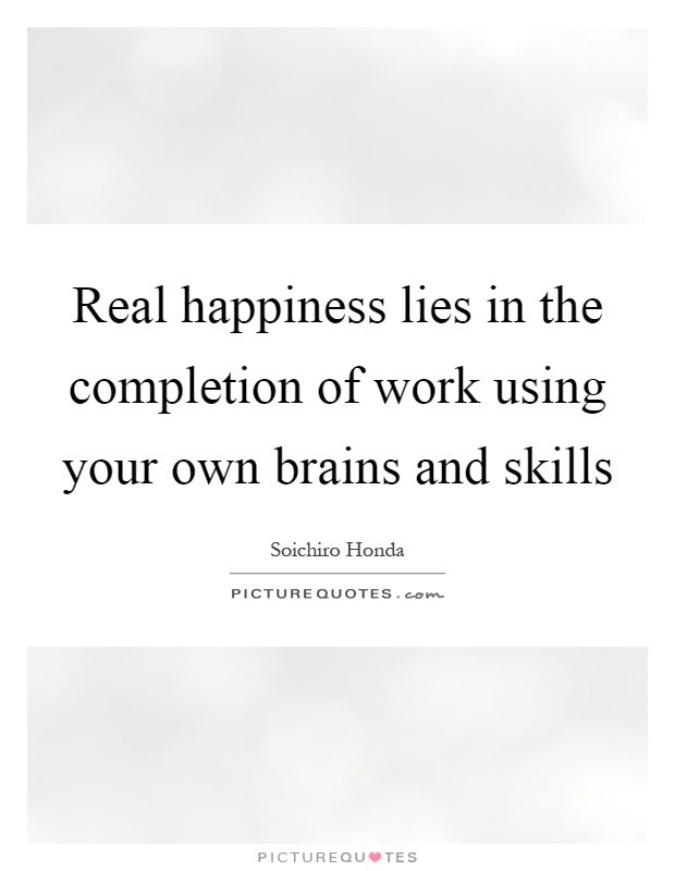Real happiness lies in the completion of work using your own brains and skills Picture Quote #1