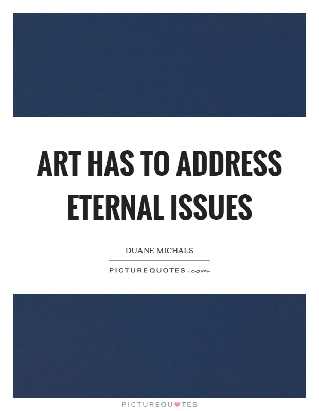 Art has to address eternal issues Picture Quote #1