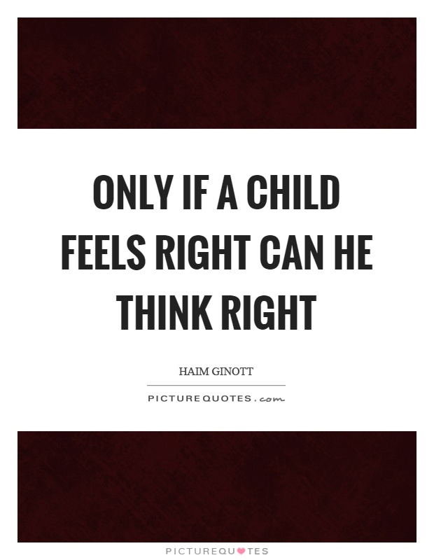 Only if a child feels right can he think right Picture Quote #1