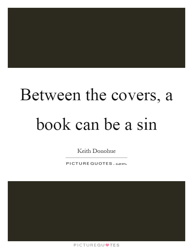 Between the covers, a book can be a sin Picture Quote #1
