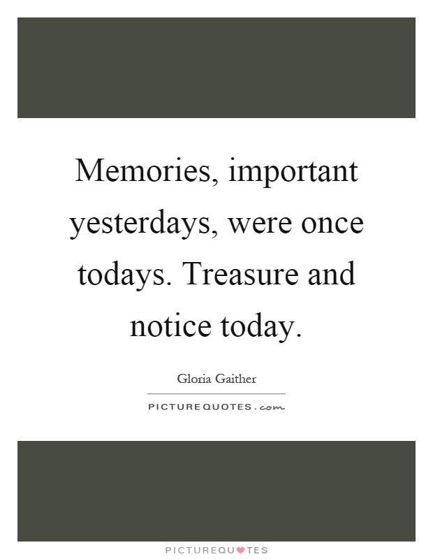memories important yesterdays were once todays treasure and